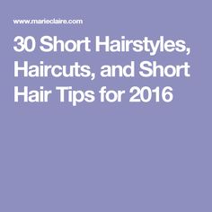 30 Short Hairstyles, Haircuts, and Short Hair Tips for 2016