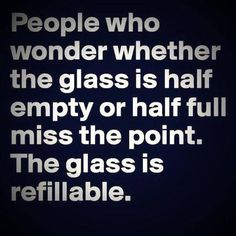 Positive Quotes : QUOTATION – Image : Quotes Of the day – Description People who wonder whether the glass is half empty or half full miss the point. The glass is refillable. via (ThinkPozitive.com) Sharing is Power – Don't forget to share this quote ! - #Positive https://hallofquotes.com/2017/09/29/positive-quotes-people-who-wonder-whether-the-glass-is-half-empty-or-half-full-miss-the-point-t/