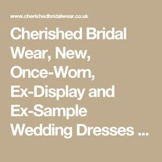 Cherished Bridal Wear, New, Once-Worn, Ex-Display and Ex-Sample Wedding Dresses – Cherished Bridal Wear Wedding Website, Display, Bridal, Wedding Dresses, How To Wear, Floor Space, Bride Dresses, Bridal Gowns, Billboard