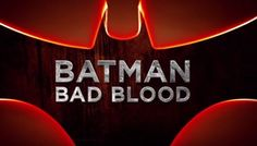 First Trailer For Batman: Bad Blood!
