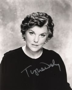 Tyne Daly - has played some inspiring roles in shows I like, Cagney & Lacey, Christy, & Judging Amy
