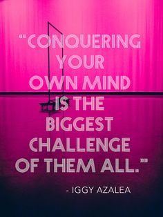 SoulProd. Conquering your own mind is the biggest challenge of them all. - Iggy Azalea Quote