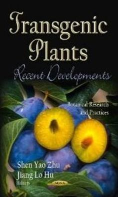 Transgenic plants : recent developments / Shen Yao Zhu and Jiang Lo Hu editors. Nova Science Publishers, cop. 2012