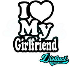I LOVE MY GIRLFRIEND - Sticker