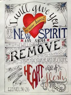 Ezekiel 36:26King James Version (KJV)  26 A new heart also will I give you, and a new spirit will I put within you: and I will take away the stony heart out of your flesh, and I will give you an heart of flesh.