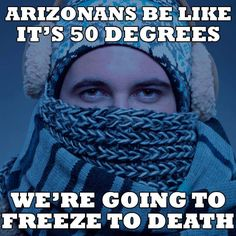 Haha we are going to freeze to death Visit Arizona, Living In Arizona, Funny Picture Quotes, Funny Pictures, Amazing Pictures, Arizona Humor, Arizona Winter, Bud Light Lime