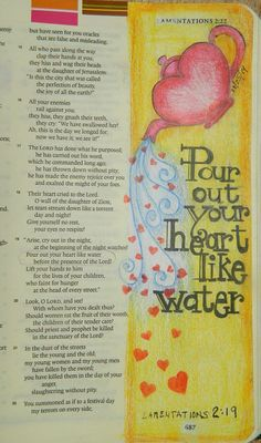 Lamentations Pour out your heart like water before the presence of the Lord; lift up your hands to Him Faith Bible, My Bible, Bible Art, Bible Quotes, Bible Study Journal, Art Journaling, Scripture Journal, Bible Doodling, Lamentations