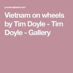 Vietnam on wheels by Tim Doyle - Tim Doyle - Gallery