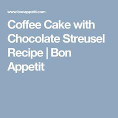 Coffee Cake with Chocolate Streusel Recipe | Bon Appetit