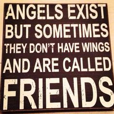 Friends: Angels exist but sometimes they don't have wings and are called friends