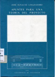 Apuntes para una teoria del proyecto / José Ignacio Linazasoro Rodriguez