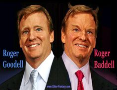ROGER GOODELL/ ROGER BADDELL by Utter Fantasy Writer Phil E. Stake What is it they say about absolute power? That's right…it corrupts absolutely. Listen, I agree that the NFL needs a commissioner who won't take any bullshit, especially when it come to players' off-field conduct. However, allowing one man to preside as judge, jury and executioner creates serious problems…some real…some perceived. Read more… http://utter-fantasy.com/roger-goodell-roger-baddell/
