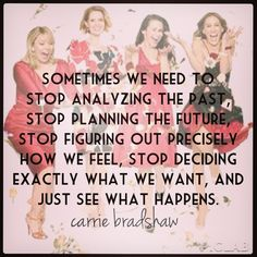 Quote by Carrie Bradshaw Great Quotes, Quotes To Live By, Me Quotes, Funny Quotes, Inspirational Quotes, Quotes Images, Wisdom Quotes, Motivational, The Words