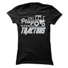 Make this awesome Farmer shirt STILL PLAY WITH TRACTORS T SHIRTS as a great gift Shirts T-Shirts for Farmers