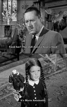 """Gomez Addams: """"Fixed her? That doll doesn't have a head."""" Wednesday Addams: """"It's Marie Antoinette."""" (The Addams Family TV Series, Movie Quotes, Funny Quotes, Funny Memes, Geek Quotes, Dark Beauty, Die Addams Family, Addams Family Quotes, The Addams Family 1964, Dark Romance"""