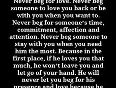 Never beg someone to love or be with you.