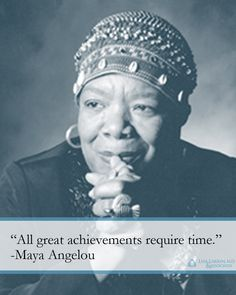 """""""All great achievements require time."""" - Maya Angelou #quote"""