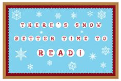"Winter Bulletin Board Idea – Printable letters for ""There's snow better time to read!"""