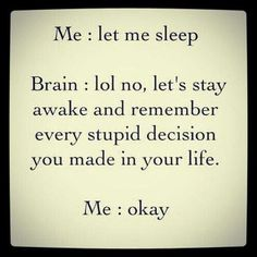 Insomnia  :/. Sadly, this is true for me.