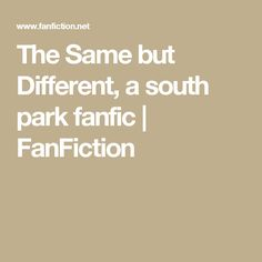The Same but Different, a south park fanfic | FanFiction