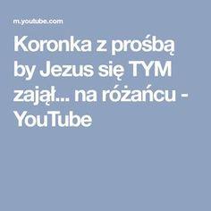 Koronka z prośbą by Jezus się TYM zajął... na różańcu - YouTube Reflection, Prayers, Faith, Life, Poland, Portal, Youtube, Easter, Biblia