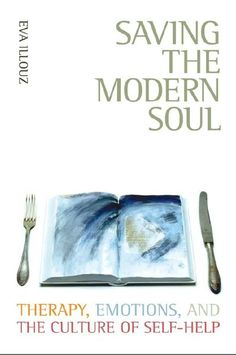 Saving the Modern Soul: Therapy Emotions and the Culture of Self-Help by Eva Illouz - University of California Press - ISBN 10 0520253736 -… Self Help Audio Books, Books On Tape, Self Motivation, Books To Read Online, Be Your Own Boss, What To Read, Psychology, How To Find Out, Ebooks