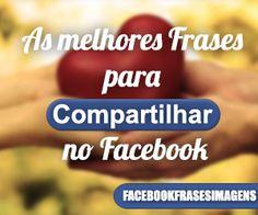 As Melhores Frases e Imagens para compartilhar nas Redes Sociais!