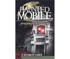 Mobile Ghosts : Alabama's Haunted Port City