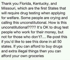 Drugtesting for welfare? What a great idea! If you can afford drugs, you can afford your own groceries!