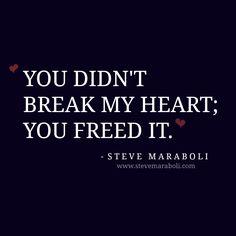 """""""You didn't break my heart; you freed it."""" - Steve Maraboli #quote"""