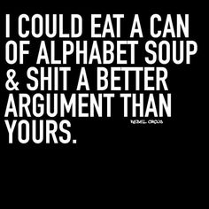 Rebel Circus: I could eat a can of Alphabet soup & shit a better argument than yours.