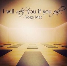 """I will catch you if you fall."" -Your Yoga Mat. 