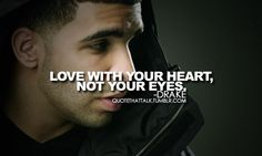 Drake. love with your heart.