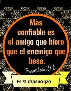 Más confiable es el amigo que hiere que el enemigo que besa. Proverbios 27:6