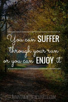 Running motivation: You can suffer through your run or you can enjoy it.