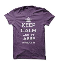 keep calm and let Abbe handle it t shirt buy it here!