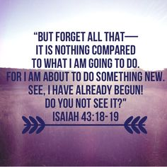 Isaiah 43:18-19...More at http://beliefpics.christianpost.com/
