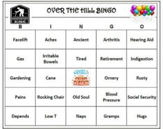 Over The Hill Birthday Party Bingo Game is hilarious and fun for all guests. Includes 60 unique cards. Old Age Theme BINGO Words (male and female)-For Adults  VERY FUNNY AND EASY TO PLAY ! Downloadable PDF file Includes 60 Bingo Cards that print on 8 1/2X11 sheets, Instructions, Words Listing and diagrams of suggested bingo patterns. You print and play!  TO PLAY BINGO: Cut up the Bingo Words List and put the words into a bowl. Give your guests wrapped candies or chocolate kisses to cover...