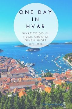 One Day in Hvar: Tips on What to See and Do on the Island of Hvar, Croatia When Short on Time