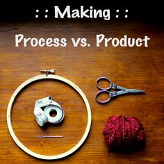 Great thoughts on process versus product--especially how it relates to children | Creating Connections