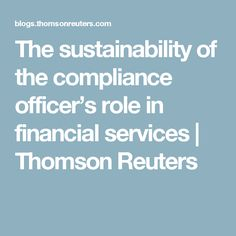 The sustainability of the compliance officer's role in financial services | Thomson Reuters
