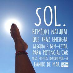 Sol. Remédio natural que traz energia, alegria e bem-estar. Para potencializar seus efeitos, recomenda-se banho de mar. ByNina #frases #sol #praia #mar #energia #alegria #gratidão #bynina #instabynina
