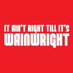 It Ain't right till it's Wainwright