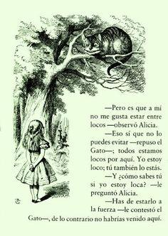 """Alicia y el gato de Cheshire - Mi fragmento preferido de [b]""""Alicia en el país de las maravillas""""[/b]: [i]- Minino de Cheshire: (...) ¿Me podrías indicar, por favor, hacia dónde tengo que ir desde aquí? - Eso depende de a donde quieras llegar -contestó el Gato. - A mí no me importa demasiado a dónde... -empezó Alicia. - En ese caso, da igual hacia a dónde vayas -interrumpió el Gato. - ... siempre que [/i]llegue[i] a alguna parte -terminó Alicia a modo de explicación. - ¡Oh! Siempre llegarás…"""