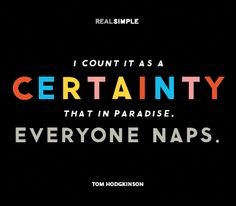 I count it as a certainty that in Paradise, everyone naps.
