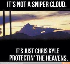 Not A Sniper Cloud. Just Chris Kyle Protectin' The Heavens! Military Quotes, Military Humor, Military Life, Army Life, Marine Quotes, Military Tactics, Usmc Quotes, Military Veterans, Military Art