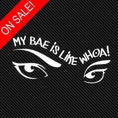 My Bae is like WHOA vinyl window decal sticker slaps