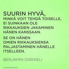 Suurin hyvä, minkä voit tehdä toiselle… Disraeli, Love Life, Compassion, Wise Words, Qoutes, Language, Wisdom, Thoughts, Sayings