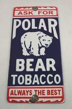Polar Bear Tobacco Vintage Door Push Sign (Antique Advertising Signs, Always The Best))