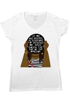 "<p>Make sure everyone knows that apathy will no longer be tolerated. </p><p><br></p><p><em><a rel=""nofollow"" href=""http://www.feministapparel.com/collections/feminist-womens-t-shirts/products/if-you-are-neutral-in-situations-of-injustice-womens-t-shirt"">Graphic T-Shirt</a>, FEMINIST APPAREL, $30</em></p>"
